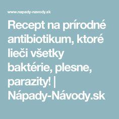 Recept na prírodné antibiotikum, ktoré lieči všetky baktérie, plesne, parazity! | Nápady-Návody.sk