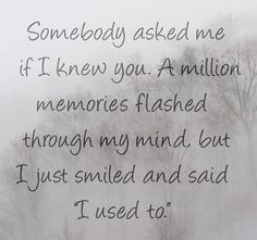 I used to know you.