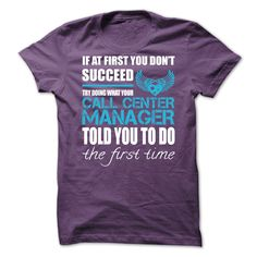 If At First You Don't Succeed Try Doing What Your Call Center Manager Told You To Do The First Time T Shirt, Hoodie Call Center Manager