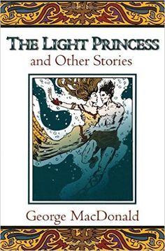 The Light Princess and Other Stories (Fantasy Stories of George MacDonald): George MacDonald: 9780802818614: Amazon.com: Books