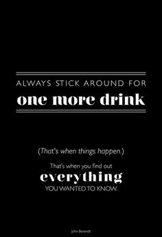 Always stick around... #cocktail #drink #weekend #quote  I stuck around for one more drink and ended up marrying the man of my dreams because of it <3
