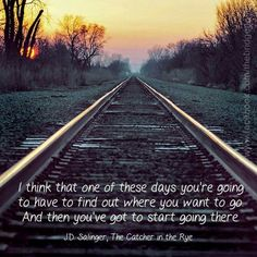 Find out where you're going. Catcher in the Rye