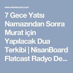 7 Gece Yatsı Namazından Sonra Murat için Yapılacak Dua Terkibi | NisanBoard Flatcast Radyo Destek Paylaşım Sitesi