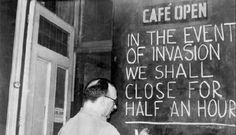 Cafe Open. In the event of invasion, we shall close for half an hour. Britain, no further info.