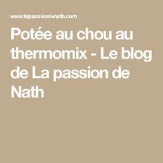 Potée au chou au thermomix - Le blog de La passion de Nath Nutrition, Passion, Blog, Kitchenettes, Table, Dinner Entrees, Tables, Desks, Desk