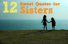 Sisters Quotes: 12 Super Sweet Quotes for Sisters Days!