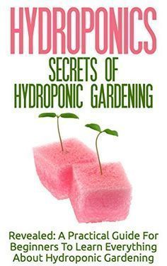 Hydroponics: Secrets Of Hydroponic Gardening - A Practical Guide For Beginners To Learn Everything About Hydroponic Gardening (Greenhouse Gardening, Organic Gardening, Basics Of Gardening) by Lilibeth MacQuire http://www.amazon.com/dp/B0138MIX8M/ref=cm_sw_r_pi_dp_l80Yvb1DKDSK9 #beginnergardening