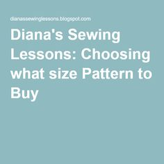 Diana's Sewing Lessons: Choosing what size Pattern to Buy