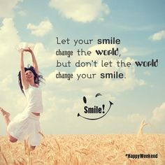 Let your #smile change the world, but don't let the world change your smile! #Vegetal #SmileQuote #Quote #HappyWeekend #Weekend #Happiness #Saturday #mademyday #life www.vegetalindia.com