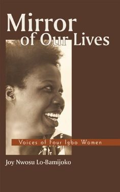 Mirror of Our Lives: Voices of Four Igbo Women, http://www.amazon.com/dp/B004OEK6WA/ref=cm_sw_r_pi_awdm_bLukvb08J23JY