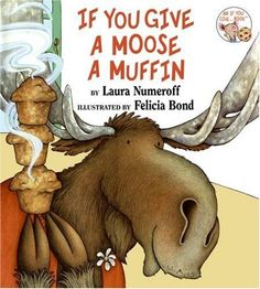 If You Give a Moose a Muffin,  by Laura Numeroff (Author), Felicia Bond (Illustrator)