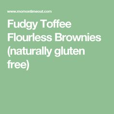 Fudgy Toffee Flourless Brownies (naturally gluten free)