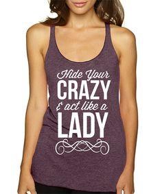 SignatureTshirts Plum 'Hide Your Crazy & Act Like a Lady' Tank by SignatureTshirts #zulily #zulilyfinds