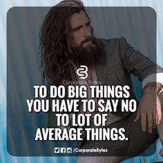 To do big things...