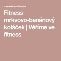 Fitness mrkvovo-banánový koláček | Věříme ve fitness