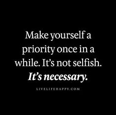 Motivational quote. Make yourself a priority once in a while. It's not selfish, it's necessary. www.hayleyhobson.com