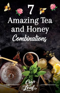 7 Amazing Tea and Honey Combinations  #tea #tearecipe #teaandhoney