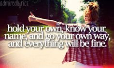 """""""Hold your own, know your name, and go your own way, and everything will be fine."""" Details in the Fabric - Jason Mraz"""