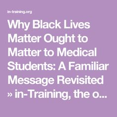 Why Black Lives Matter Ought to Matter to Medical Students: A Familiar Message Revisited » in-Training, the online magazine for medical students