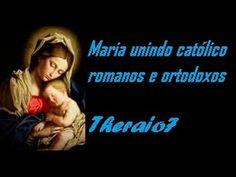 MARIA UNINDO OS CATÓLICOS ROMANOS E ORTODOXOS 3900  theraio7