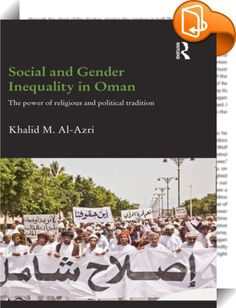 Social and Gender Inequality in Oman    ::  <P>Looking at the social, political and legal changes in Oman since 1970, this book challenges the Islamic and tribal traditional cultural norms relating to marriage, divorce and women's rights which guide social and legal practice in the modern Omani state. The book argues that despite the establishment of legal instruments guaranteeing equality for all citizens, the fact that the state depends upon Islamic and tribal elites for its legitima...