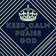 KEEP CALM and PRAISE GOD. #BornToBeLoved #faith #keepcalm #praiseGod #goodmorning #friday #pray #tell #hope #believe #loveYou
