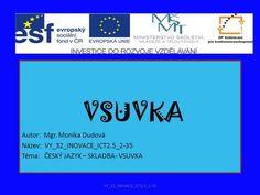 VSUVKA Autor: Mgr. Monika Dudová Název: VY_32_INOVACE_ICT2.5_2-35 Téma: ČESKÝ JAZYK – SKLADBA- VSUVKA VY_32_INOVACE_ICT2.5_2-35.