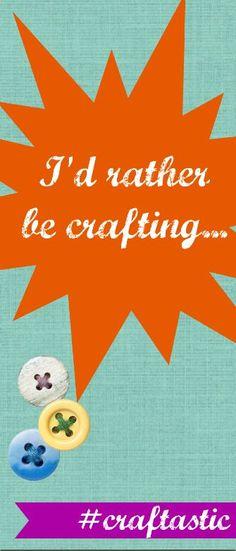 So true! I'd rather be #crafting :) #craftastic #PinPals