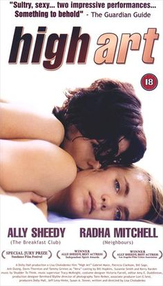 """High Art"":  almost unknown independent film with a stunning performance by erst-while Brat Packer Ally Sheedy as a reclusive lesbian photographic artist addicted to heroin."