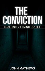 The Conviction: Enacting Vigilante Justice by John Mathews ebook deal