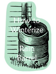 text JUSTICE to 83224 How to Winterize a Rain Barrel If you live in an area that gets ice, snow, and/or freezing temperatures in winter, you should add one often overlooked task to your Fall Prepare for Winter Checklist