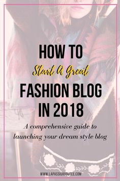 Here's a comprehensive guide on how to start a great fashion blog in 2018. Louisa has been a fashion blogger for 5+ years and she shares specifics on how to launch a topnotch blog that gets your traffic and earns moolah! She did it from scratch, so can you. Find out how! style blog, lifestyle blog, 2018 blog