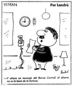 Chiste REFRÁN. -Y ahora un mensaje del Banco Central: el ahorro no es la base de la fortuna. Por Landrú / Landru