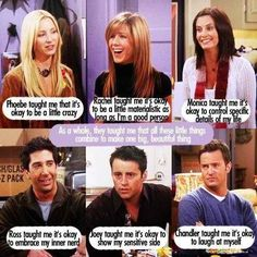 FRIENDS. Always felt like they were my friends too- and still feel that way.