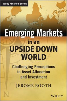 Emerging market expert Dr Jerome Booth argues that finance theory has misunderstood risk and that this has led to poor investment decisions. His new book, 'Emerging Markets in an Upside Down World', describes the complex and changing global environment currently facing the investor and asset allocator. It raises many questions often bypassed because of the use of simplifying assumptions and models, and offers discussions on a variety of regulatory and policy issues.