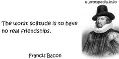 Bacon Quotes | Famous quotes reflections aphorisms - Quotes About Friendship - The ...