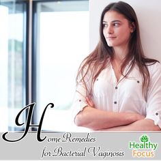 Home Remedies for Bacterial Vaginosis.