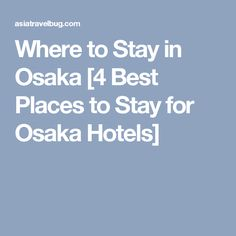 Where to Stay in Osaka [4 Best Places to Stay for Osaka Hotels]
