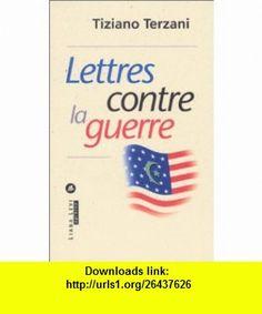 Lettres contre la guerre (9782867463082) Tiziano Terzani , ISBN-10: 2867463084  , ISBN-13: 978-2867463082 ,  , tutorials , pdf , ebook , torrent , downloads , rapidshare , filesonic , hotfile , megaupload , fileserve