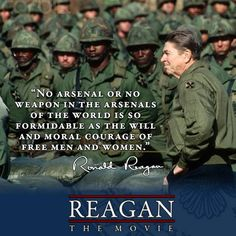 """""""No Arsenal or No Weapon In The World   Is So Formidable As The Will And Moral Courage Of Free Men And Women.""""   Ronald Reagan"""