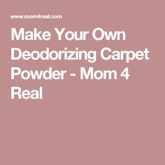 Make Your Own Deodorizing Carpet Powder - Mom 4 Real