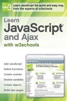 Learn javascript and ajax with w3Schools / Hege Refsnes. 2010.