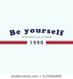 Be yourself everyone else is taken slogan for T-Shirt Graphic Vector Print