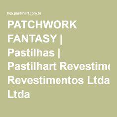 PATCHWORK FANTASY | Pastilhas | Pastilhart Revestimentos Ltda