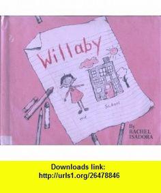 Willaby (9780027477467) Rachel Isadora , ISBN-10: 0027477460  , ISBN-13: 978-0027477467 ,  , tutorials , pdf , ebook , torrent , downloads , rapidshare , filesonic , hotfile , megaupload , fileserve