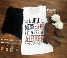 A Little Messed Up But We're All Alright Women's Festival Tank XS-4X // Country Music // Stagecoach // Country Tank // Country Music // Southern Tank //  Cowboy Boots // American // Country Concert // R Little Company // rlittlecompany