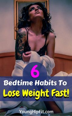 Bedtime habits to lose weight fast. Make these 6 changes to your nighttime routine and watch the weight fall away! So simple you'll wonder why you waited. Read all 6 in this article!