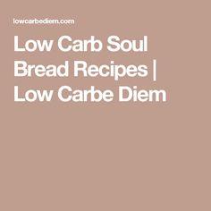 Low Carb Soul Bread Recipes | Low Carbe Diem