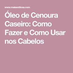 Óleo de Cenoura Caseiro: Como Fazer e Como Usar nos Cabelos Oil For Hair, Make Hair Grow, Split Ends, Homemade Recipe, Strands, Recipes, Veggies