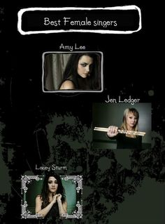 Amy Lee from Evanescence, Jen Ledger From Skillet, And Lacey Strum From Flyleaf. This is 99.9% correct, just add Cassadee Pope from Hey Monday (pause; moment of silence for the loss of this band, hopefully not forever, I loved them so much) and Hayley Williams from Paramore :):